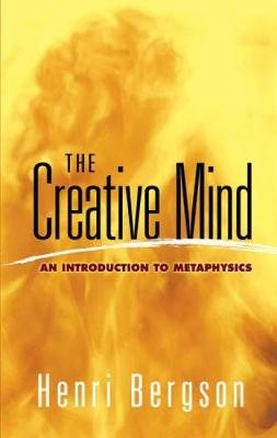 The Creative Mind - An Introduction to Metaphysics (Paperback): Henri Bergson