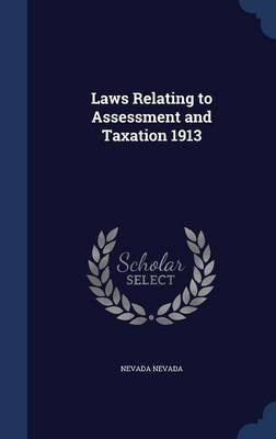 Laws Relating to Assessment and Taxation 1913 (Hardcover): Nevada Nevada