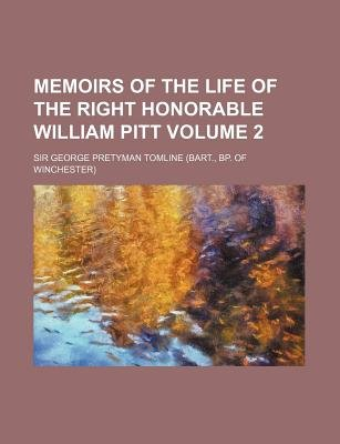 Memoirs of the Life of the Right Honorable William Pitt Volume 2 (Paperback): George Pretyman Tomline