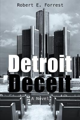 Detroit Deceit (Paperback): Robert E. Forrest