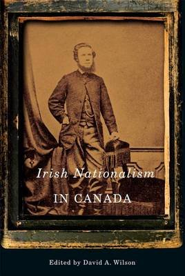 Irish Nationalism in Canada (Electronic book text): David A. Wilson