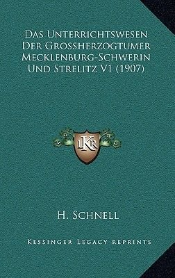 Das Unterrichtswesen Der Grossherzogtumer Mecklenburg-Schwerin Und Strelitz V1 (1907) (German, Hardcover): H. Schnell