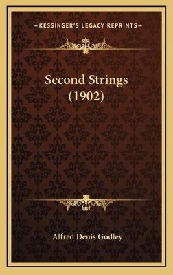 Second Strings (1902) (Hardcover): Alfred Denis Godley