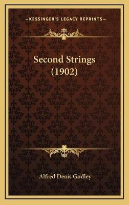Second Strings (1902) (Hardcover): Alfred Denis Godley