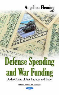 Defense Spending & War Funding - Budget Control Act Impacts & Issues (Hardcover): Angelina Fleming