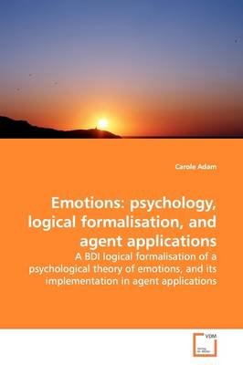 Emotions - Psychology, Logical Formalisation, and Agent Applications (Paperback): Carole Adam