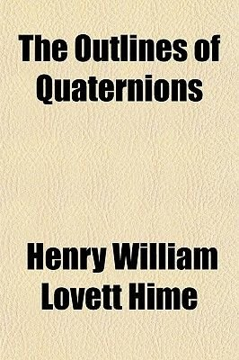 The Outlines of Quaternions (Paperback): Henry William Lovett Hime