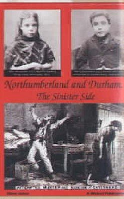 Northumberland and Durham....the Sinister Side - Crime and Punishment, 1837-1914 (Paperback, 2nd edition): Steve Jones