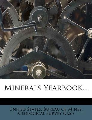 Minerals Yearbook... (Paperback): United States Bureau of Mines, Geological Survey (U .S.)