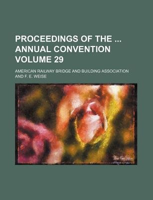 Proceedings of the Annual Convention Volume 29 (Paperback): American Railway Association