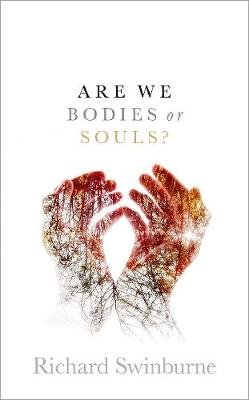 Are We Bodies or Souls? (Hardcover): Richard Swinburne