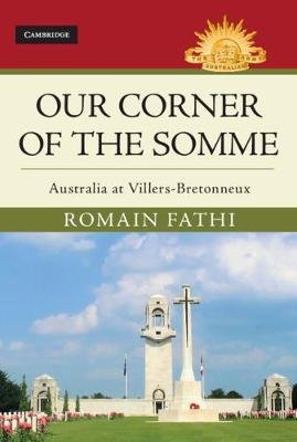 Our Corner of the Somme - Australia at Villers-Bretonneux (Hardcover): Romain Fathi