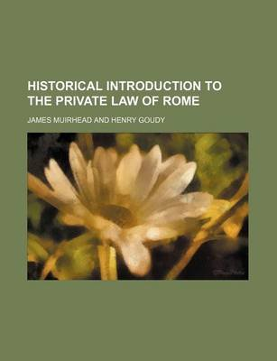 Historical Introduction to the Private Law of Rome (Paperback): James Muirhead
