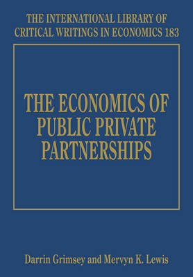 The Economics of Public Private Partnerships (Hardcover): Darrin Grimsey, Mervyn K. Lewis