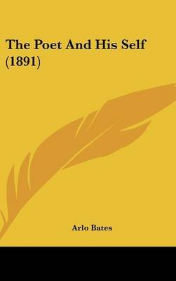The Poet and His Self (1891) (Hardcover): Arlo Bates