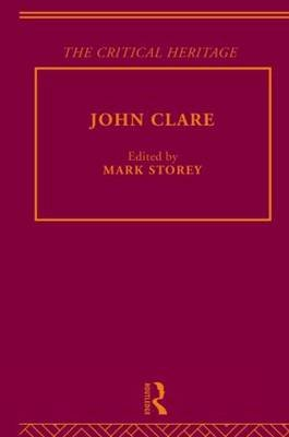 John Clare - The Critical Heritage (Hardcover, New edition): Mark Storey