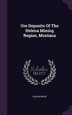 Ore Deposits of the Helena Mining Region, Montana (Hardcover