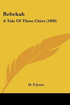 Rebekah - A Tale of Three Cities (1890) (Paperback): M.P. Jones