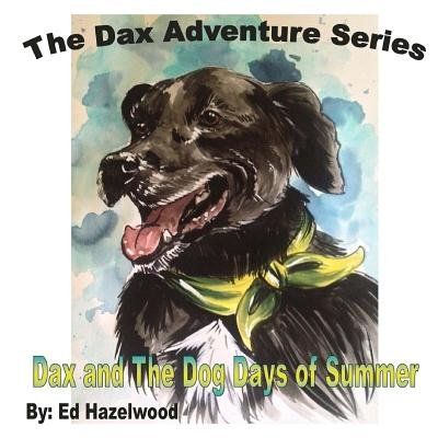 Dax and the Dog Days of Summer - 2013 (Paperback): Ed Hazelwood