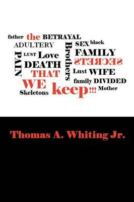 The Secrets That We Keep (Paperback): Thomas a. Whiting Jr