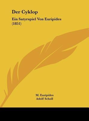 Der Cyklop - Ein Satyrspiel Von Euripides (1851) (English, German, Hardcover): M. Euripides