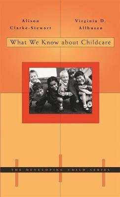 What We Know about Childcare (Hardcover, New): Alison Clarke-Stewart, Virginia D. Allhusen