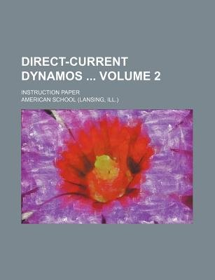 Direct-Current Dynamos Volume 2; Instruction Paper (Paperback): American School