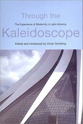Through the Kaleidoscope: The Experience of Modernity in Latin America (Hardcover): Schelling