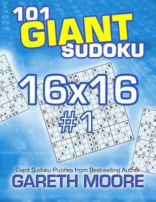 101 Giant Sudoku 16x16 #1 (Paperback): Gareth Moore