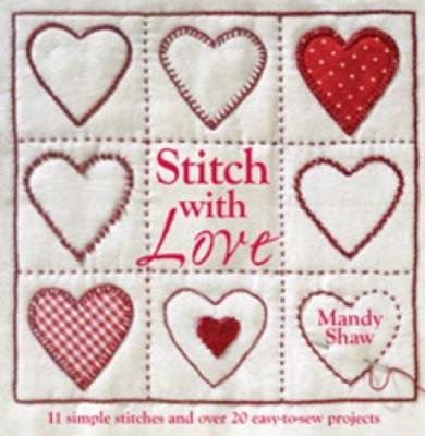 Stitch with Love - 11 Simple Stitches and Over 20 Easy-to-Sew Projects (Paperback): Mandy Shaw