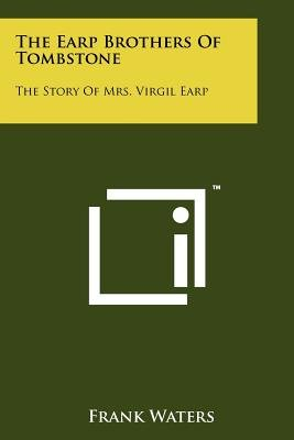 The Earp Brothers of Tombstone - The Story of Mrs. Virgil Earp (Paperback): Frank Waters