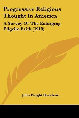 Progressive Religious Thought In America - A Survey Of The Enlarging Pilgrim Faith (1919) (Paperback): John Wright Buckham