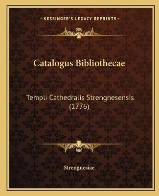 Catalogus Bibliothecae - Templi Cathedralis Strengnesensis (1776) (Latin, Paperback): Strengnesiae
