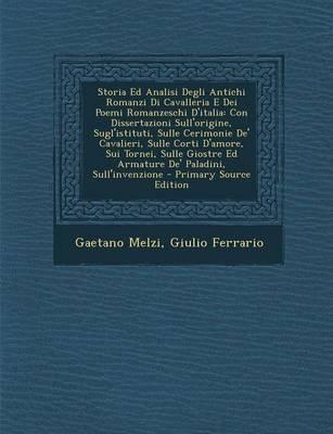 Storia Ed Analisi Degli Antichi Romanzi Di Cavalleria E Dei Poemi Romanzeschi D'Italia - Con Dissertazioni...
