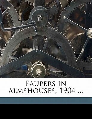 Paupers in Almshouses, 1904 ... (Paperback): United States Bureau of the Census