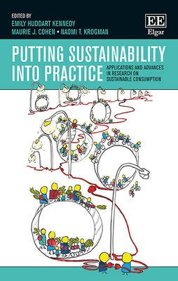 Putting Sustainability into Practice - Applications and Advances in Research on Sustainable Consumption (Hardcover): Emily...