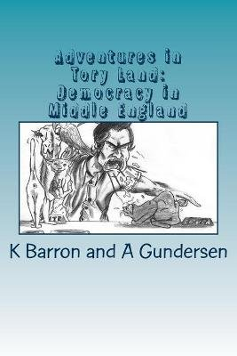 Adventures in Tory Land - Democracy in Middle England (Paperback): K. Barron