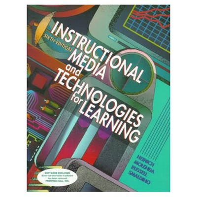 Instructional Media and Technologies for Learning (Paperback, 6th edition): Robert Heinich