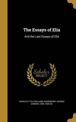 The Essays of Elia - And the Last Essays of Elia (Hardcover): Charles 1775-1834 Lamb