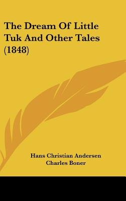 The Dream Of Little Tuk And Other Tales (1848) (Hardcover): Hans Christian Andersen