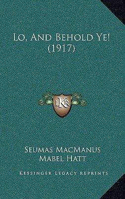 Lo, and Behold Ye! (1917) (Hardcover): Seumas MacManus