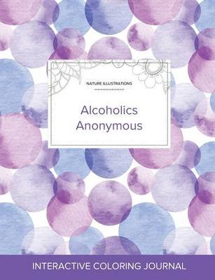 Adult Coloring Journal - Alcoholics Anonymous (Nature Illustrations, Purple Bubbles) (Paperback): Courtney Wegner