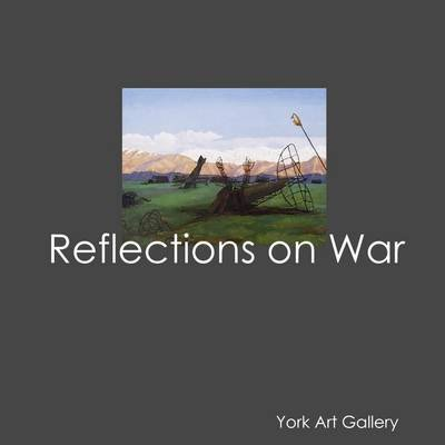 Reflections On War (Electronic book text): York Art Gallery