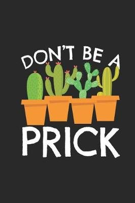 Don't Be a Prick - Cactus Gardening Journal 6x9 Lined Notebook (Paperback): Custumm Publishing