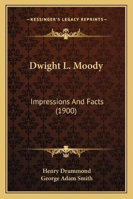 Dwight L. Moody - Impressions and Facts (1900) (Paperback): Henry Drummond