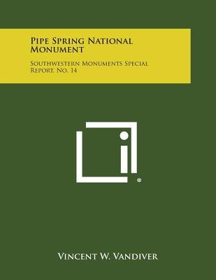 Pipe Spring National Monument - Southwestern Monuments Special Report, No. 14 (Paperback): Vincent W. VanDiver