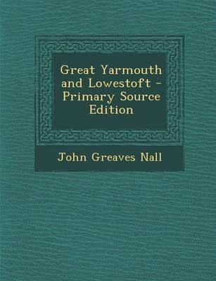 Great Yarmouth and Lowestoft (Paperback): John Greaves Nall