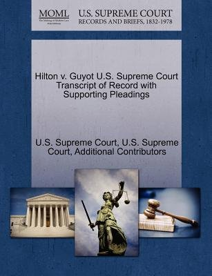 Hilton V. Guyot U.S. Supreme Court Transcript of Record with Supporting Pleadings (Paperback): Additional Contributors