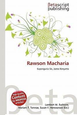 Rawson Macharia (Paperback): Lambert M. Surhone, Mariam T. Tennoe, Susan F. Henssonow