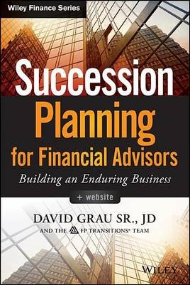 Succession Planning for Financial Advisors: Building an Enduring Business (Electronic book text): David Grau
